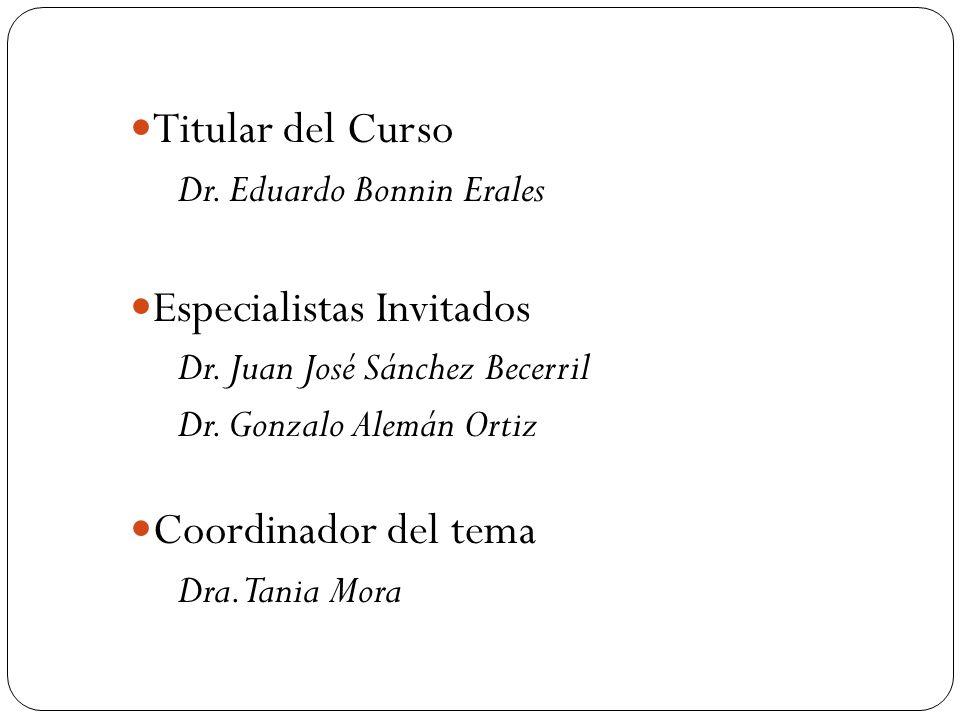 Titular del Curso Dr. Eduardo Bonnin Erales Especialistas Invitados Dr. Juan José Sánchez Becerril Dr. Gonzalo Alemán Ortiz Coordinador del tema Dra.