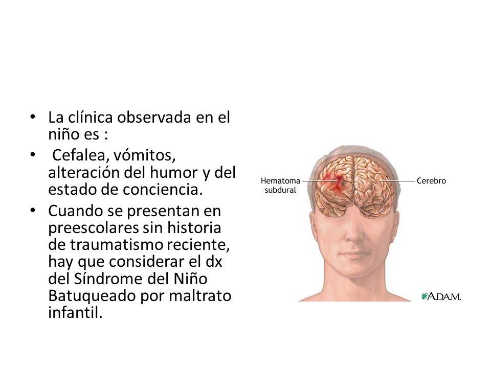 La clínica observada en el niño es : Cefalea, vómitos, alteración del humor y del estado de conciencia. Cuando se presentan en preescolares sin histor