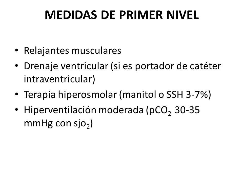 MEDIDAS DE PRIMER NIVEL Relajantes musculares Drenaje ventricular (si es portador de catéter intraventricular) Terapia hiperosmolar (manitol o SSH 3-7