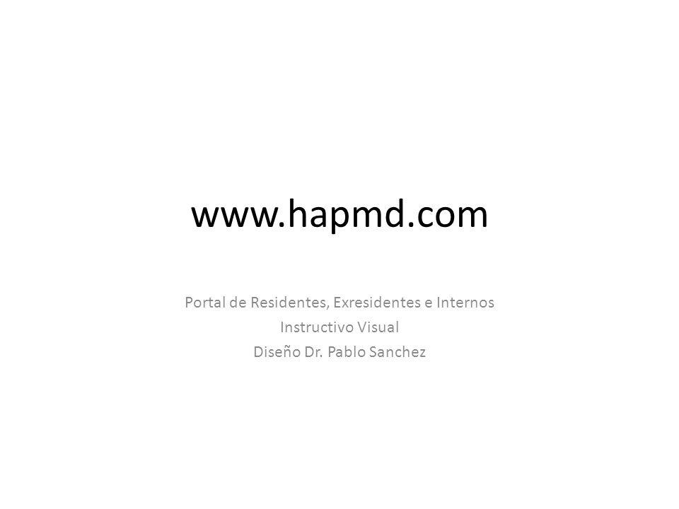 www.hapmd.com Portal de Residentes, Exresidentes e Internos Instructivo Visual Diseño Dr. Pablo Sanchez