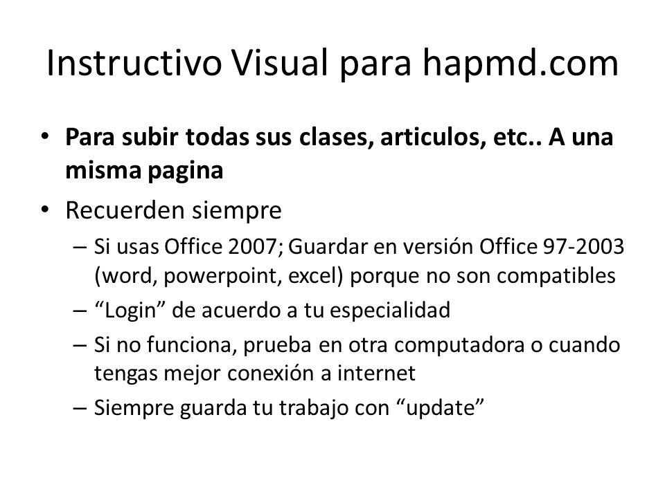 Instructivo Visual para hapmd.com Para subir todas sus clases, articulos, etc.. A una misma pagina Recuerden siempre – Si usas Office 2007; Guardar en