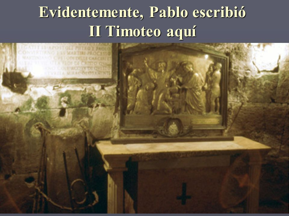 Evidentemente, Pablo escribió II Timoteo aquí