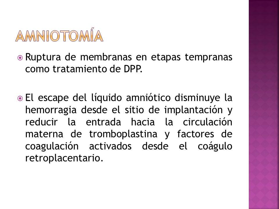 Ruptura de membranas en etapas tempranas como tratamiento de DPP. El escape del líquido amniótico disminuye la hemorragia desde el sitio de implantaci