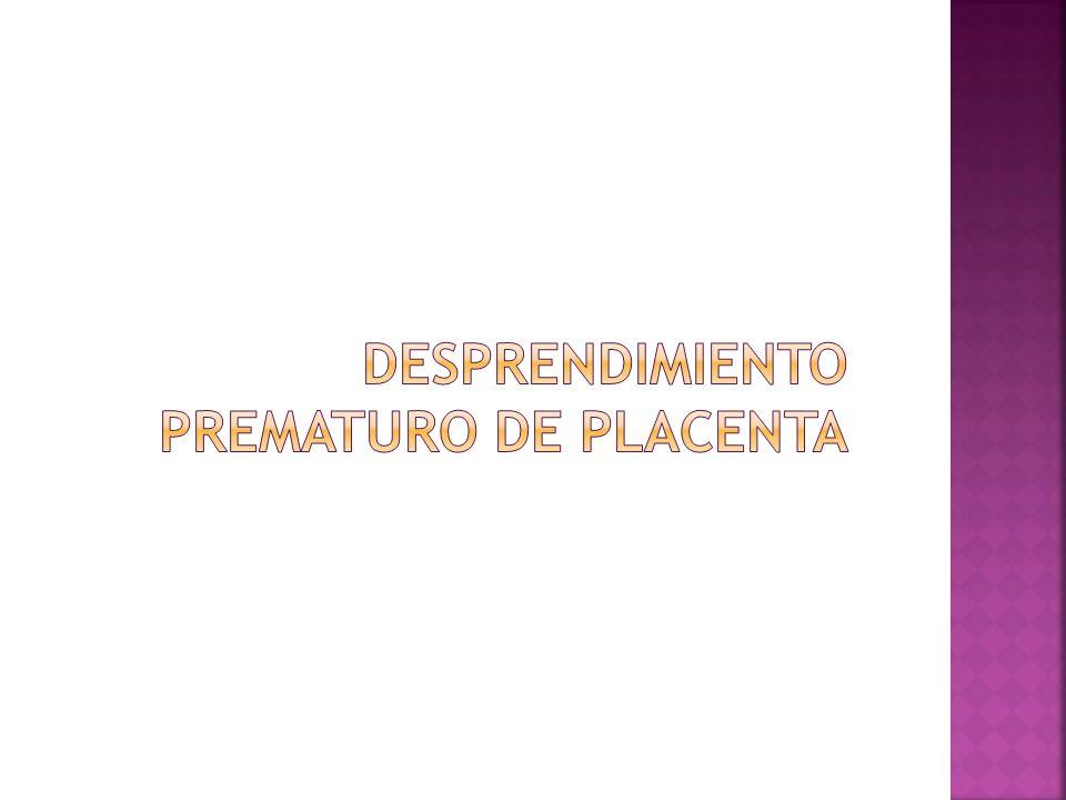 Separación de la placenta desde su sitio de implantación después de la semana 20 y antes del tercer periodo del trabajo de parto.