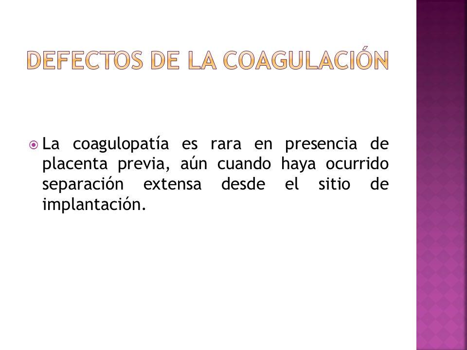 La coagulopatía es rara en presencia de placenta previa, aún cuando haya ocurrido separación extensa desde el sitio de implantación.
