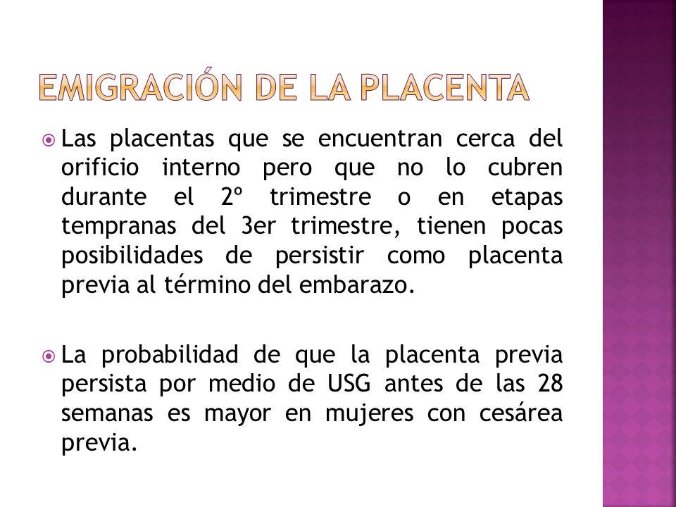 Las placentas que se encuentran cerca del orificio interno pero que no lo cubren durante el 2º trimestre o en etapas tempranas del 3er trimestre, tien