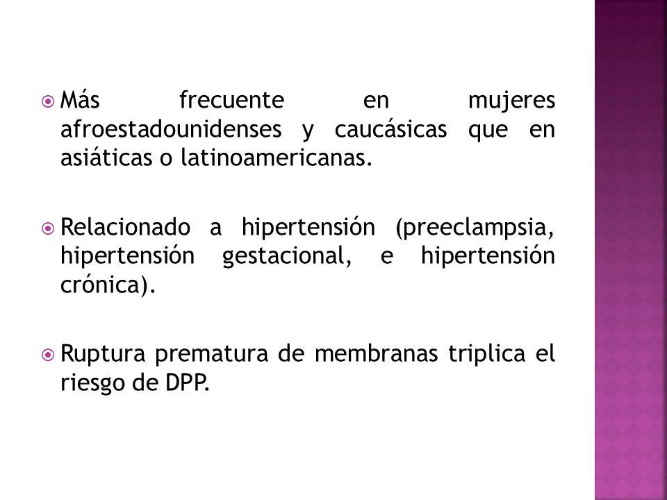 Toxicomanías Trombofilias hereditarias o adquiridas Leiomiomas uterinos localizados por detrás del sitio de implantación de la placenta.