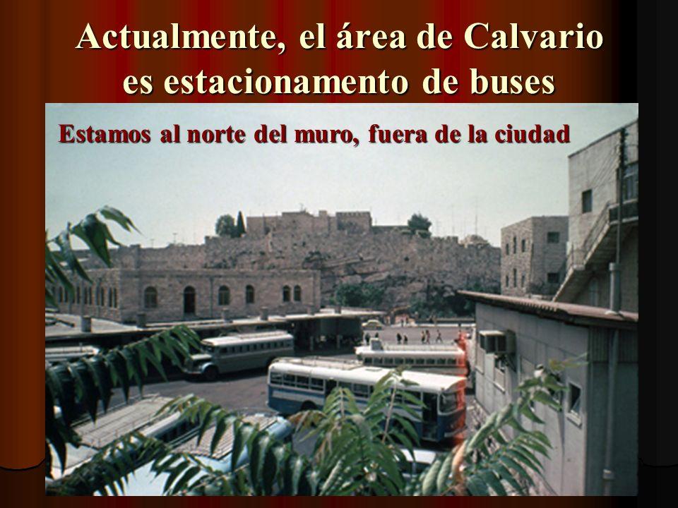 Actualmente, el área de Calvario es estacionamento de buses Estamos al norte del muro, fuera de la ciudad