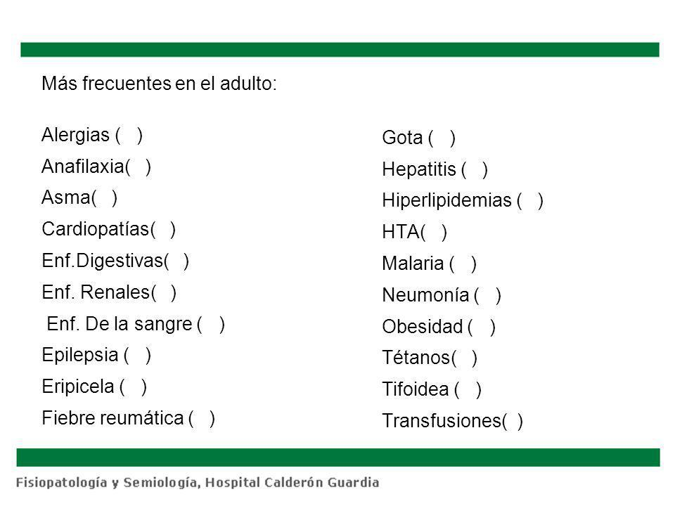 Más frecuentes en el adulto: Alergias ( ) Anafilaxia( ) Asma( ) Cardiopatías( ) Enf.Digestivas( ) Enf. Renales( ) Enf. De la sangre ( ) Epilepsia ( )
