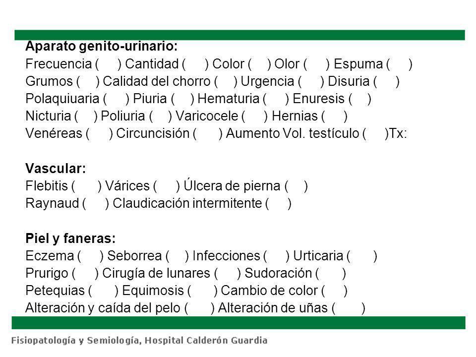 Aparato genito-urinario: Frecuencia ( ) Cantidad ( ) Color ( ) Olor ( ) Espuma ( ) Grumos ( ) Calidad del chorro ( ) Urgencia ( ) Disuria ( ) Polaquiu