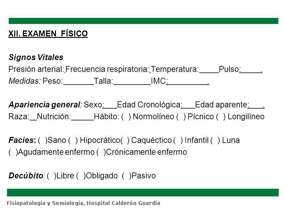XII. EXAMEN FÍSICO Signos Vitales Presión arterial:Frecuencia respiratoria:Temperatura: Pulso:. Medidas: Peso:Talla:IMC:. Apariencia general: Sexo: Ed