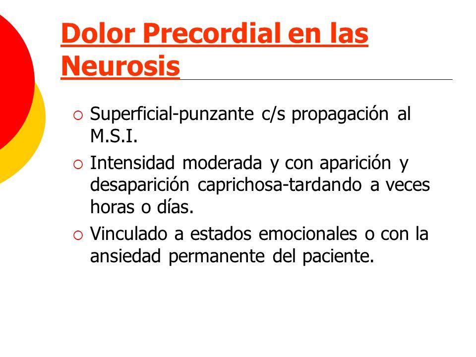 Dolor Precordial en las Neurosis Superficial-punzante c/s propagación al M.S.I. Intensidad moderada y con aparición y desaparición caprichosa-tardando