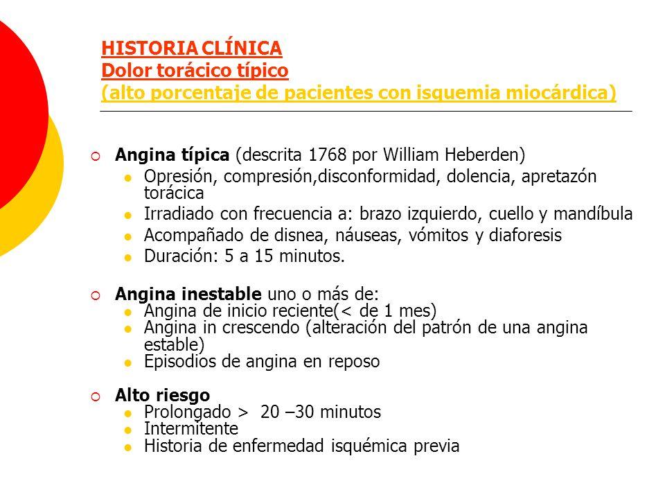 HISTORIA CLÍNICA Dolor torácico típico (alto porcentaje de pacientes con isquemia miocárdica) Angina típica (descrita 1768 por William Heberden) Opres