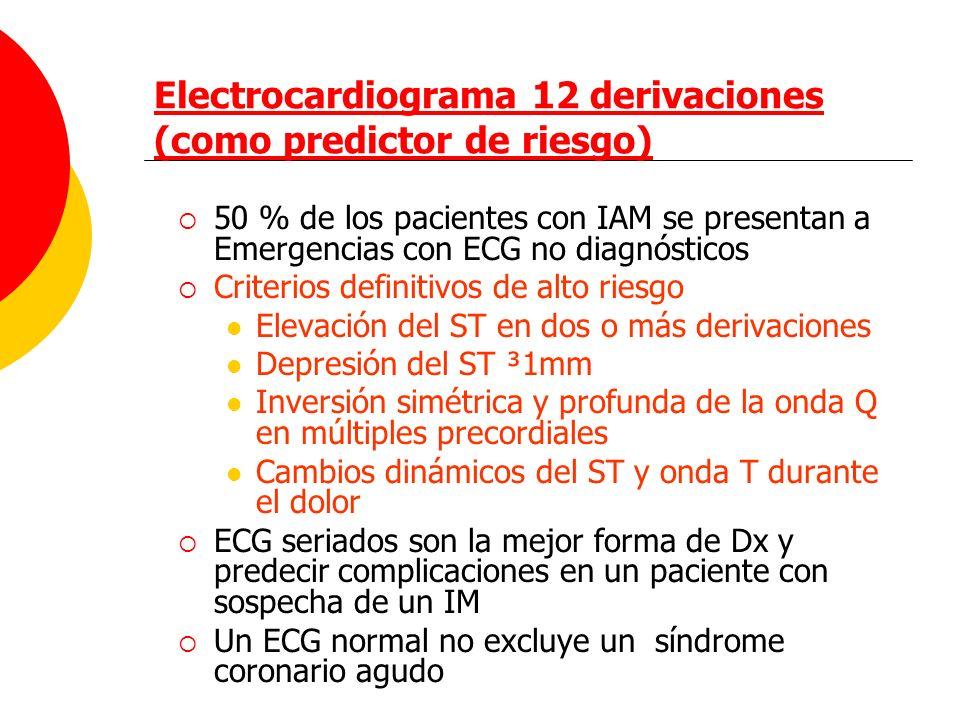 Electrocardiograma 12 derivaciones (como predictor de riesgo) 50 % de los pacientes con IAM se presentan a Emergencias con ECG no diagnósticos Criteri