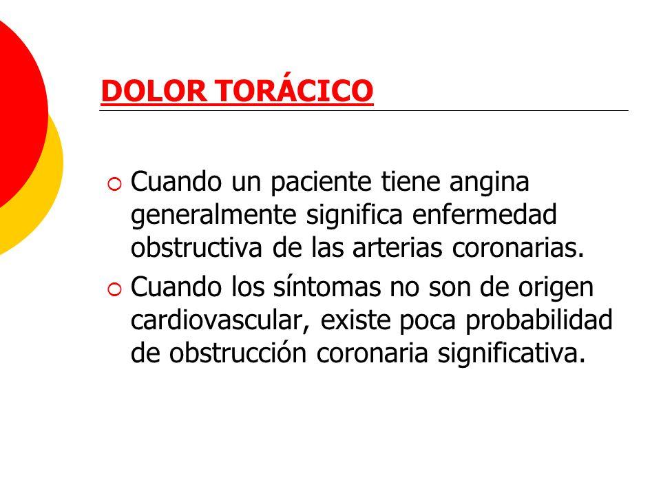 DOLOR TORÁCICO Cuando un paciente tiene angina generalmente significa enfermedad obstructiva de las arterias coronarias. Cuando los síntomas no son de