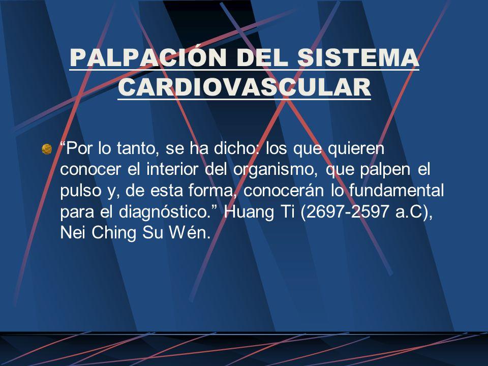 PALPACIÓN DEL SISTEMA CARDIOVASCULAR Por lo tanto, se ha dicho: los que quieren conocer el interior del organismo, que palpen el pulso y, de esta form