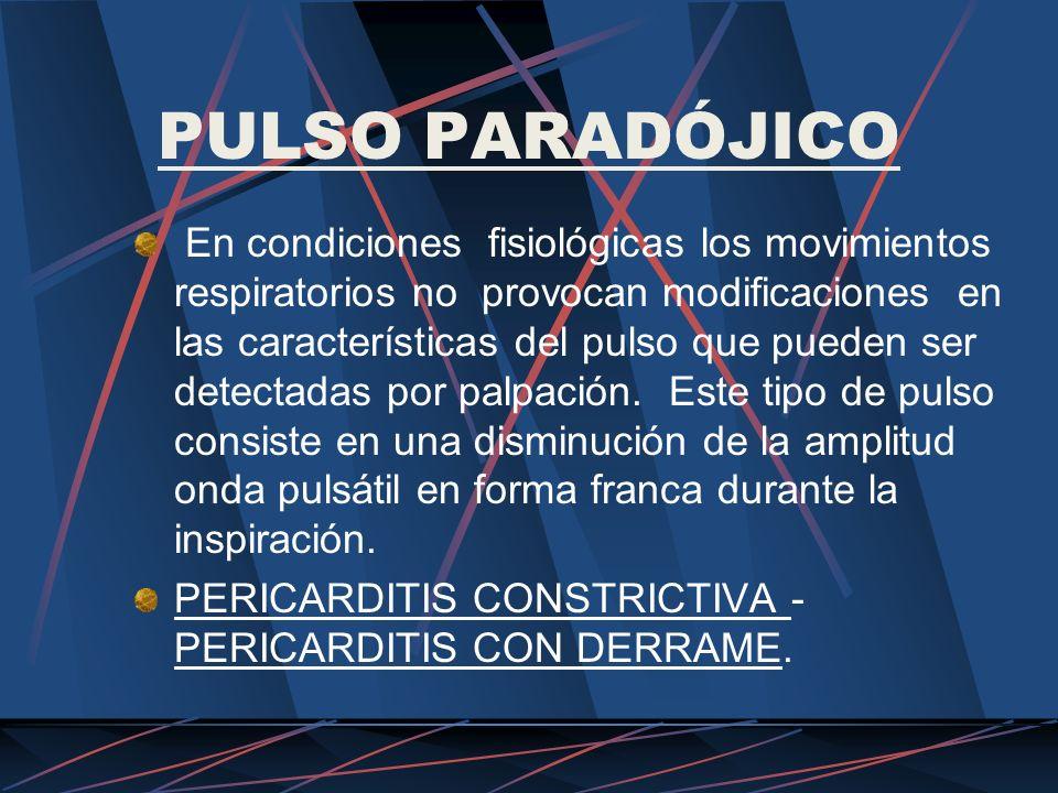 PULSO PARADÓJICO En condiciones fisiológicas los movimientos respiratorios no provocan modificaciones en las características del pulso que pueden ser