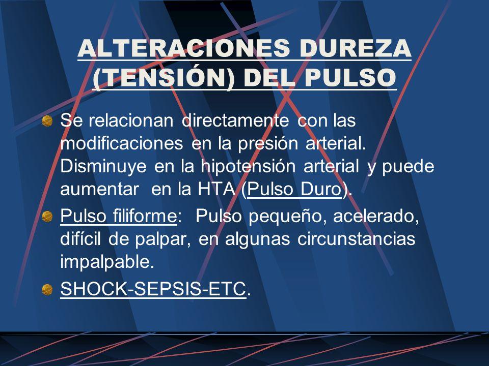 ALTERACIONES DUREZA (TENSIÓN) DEL PULSO Se relacionan directamente con las modificaciones en la presión arterial. Disminuye en la hipotensión arterial