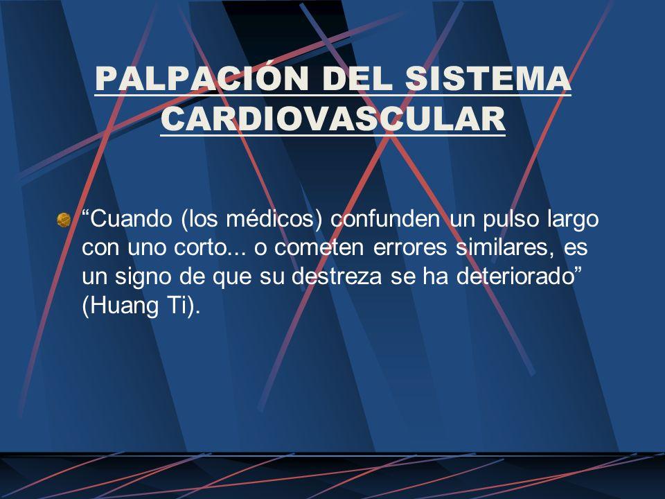 PALPACIÓN DEL SISTEMA CARDIOVASCULAR Cuando (los médicos) confunden un pulso largo con uno corto... o cometen errores similares, es un signo de que su