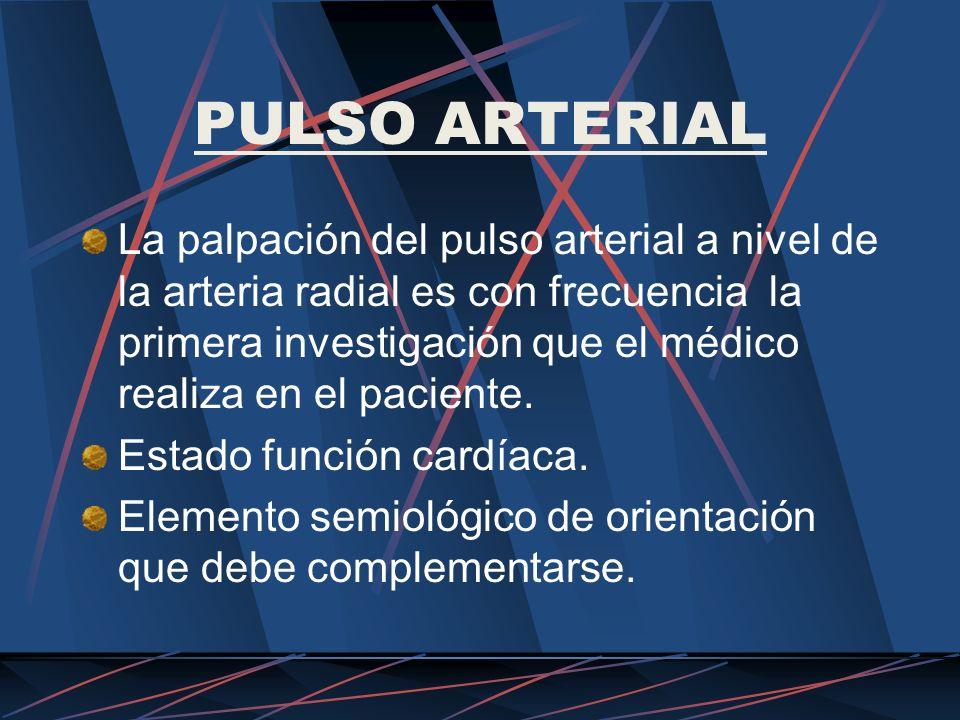 PULSO ARTERIAL EXPRESIÓN ESTADO ARTERIAL El pulso arterial es exponente también del estado anatomofuncional de las arterias.