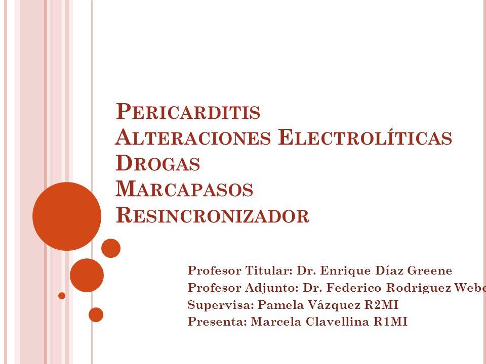 P ERICARDITIS A LTERACIONES E LECTROLÍTICAS D ROGAS M ARCAPASOS R ESINCRONIZADOR Profesor Titular: Dr.