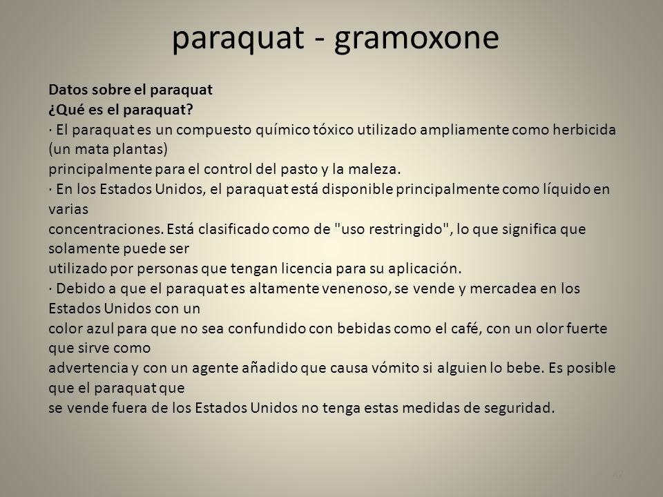 paraquat - gramoxone 47 Datos sobre el paraquat ¿Qué es el paraquat? · El paraquat es un compuesto químico tóxico utilizado ampliamente como herbicida