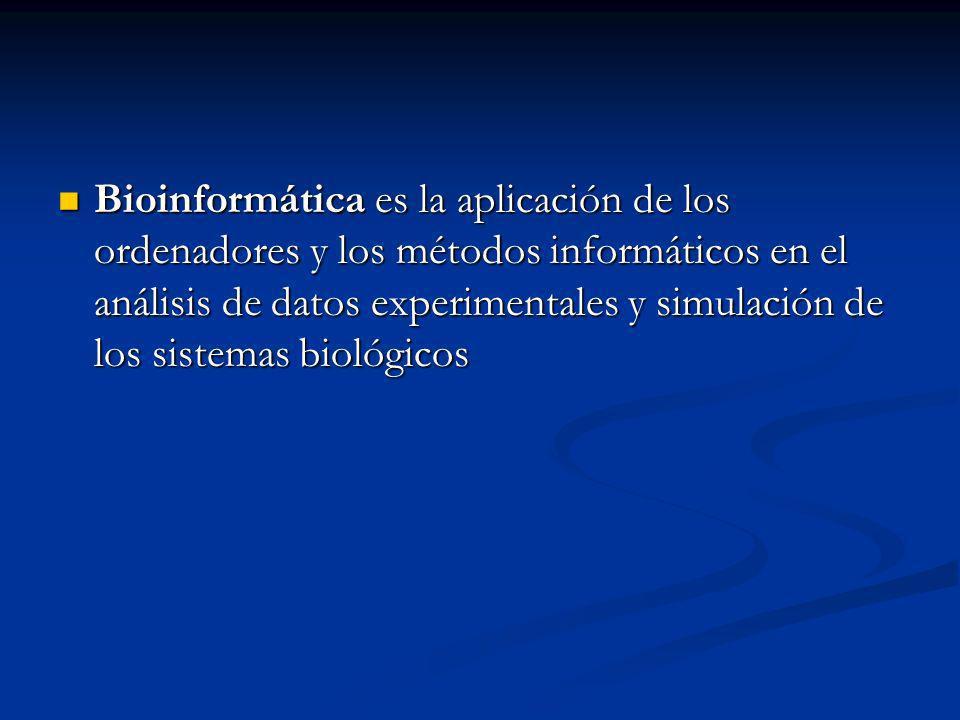 Bioinformática es la aplicación de los ordenadores y los métodos informáticos en el análisis de datos experimentales y simulación de los sistemas biológicos Bioinformática es la aplicación de los ordenadores y los métodos informáticos en el análisis de datos experimentales y simulación de los sistemas biológicos