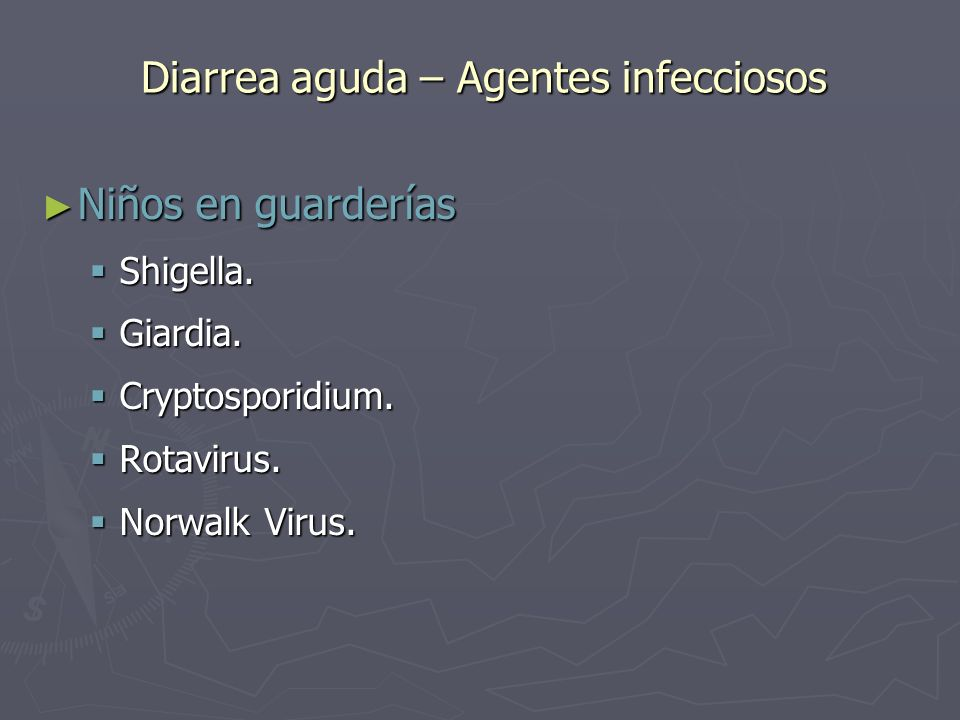 Diarrea aguda – Agentes infecciosos Niños en guarderías Niños en guarderías Shigella. Shigella. Giardia. Giardia. Cryptosporidium. Cryptosporidium. Ro