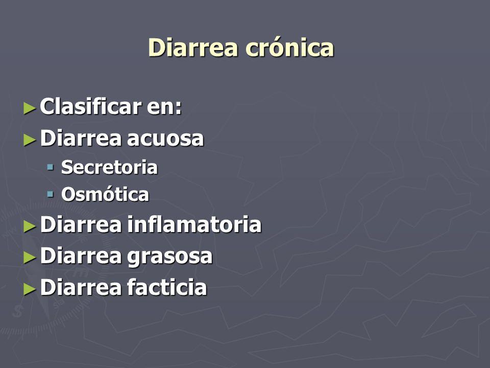 Diarrea crónica Clasificar en: Clasificar en: Diarrea acuosa Diarrea acuosa Secretoria Secretoria Osmótica Osmótica Diarrea inflamatoria Diarrea infla