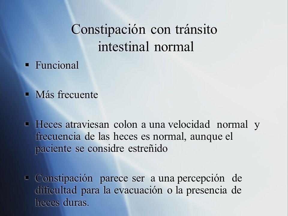 Constipación con tránsito intestinal normal Sx: flatulencias, discomfort abdominal, aumento estrés social, aumento de la distensibilidad rectal y/o disminución de la sensación rectal.