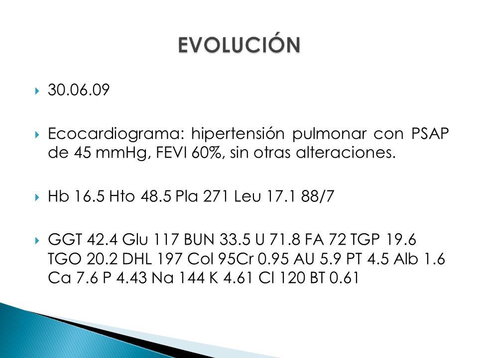 30.06.09 Ecocardiograma: hipertensión pulmonar con PSAP de 45 mmHg, FEVI 60%, sin otras alteraciones.