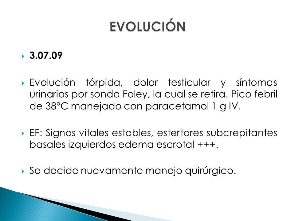 3.07.09 Evolución tórpida, dolor testicular y síntomas urinarios por sonda Foley, la cual se retira.