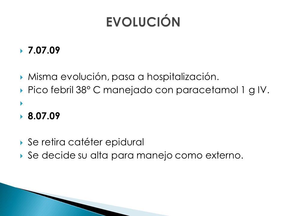 7.07.09 Misma evolución, pasa a hospitalización.Pico febril 38° C manejado con paracetamol 1 g IV.