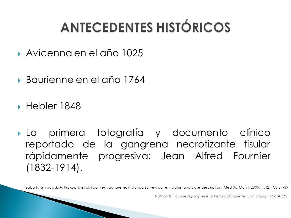 Avicenna en el año 1025 Baurienne en el año 1764 Hebler 1848 La primera fotografía y documento clínico reportado de la gangrena necrotizante tisular rápidamente progresiva: Jean Alfred Fournier (1832-1914).