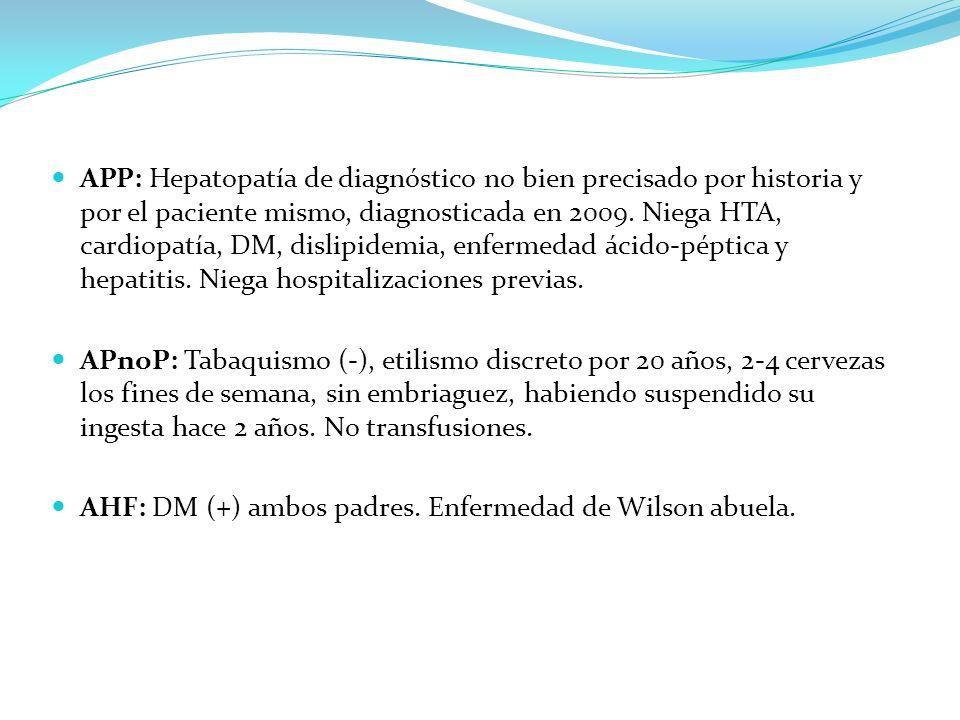 APP: Hepatopatía de diagnóstico no bien precisado por historia y por el paciente mismo, diagnosticada en 2009. Niega HTA, cardiopatía, DM, dislipidemi