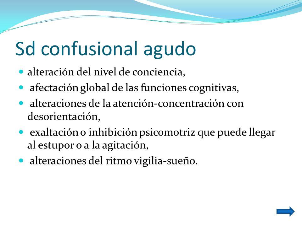 Sd confusional agudo alteración del nivel de conciencia, afectación global de las funciones cognitivas, alteraciones de la atención-concentración con