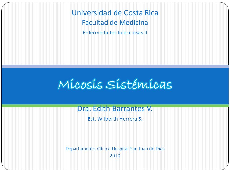 Dra. Edith Barrantes V. Est. Wilberth Herrera S. Universidad de Costa Rica Facultad de Medicina Enfermedades Infecciosas II Departamento Clínico Hospi