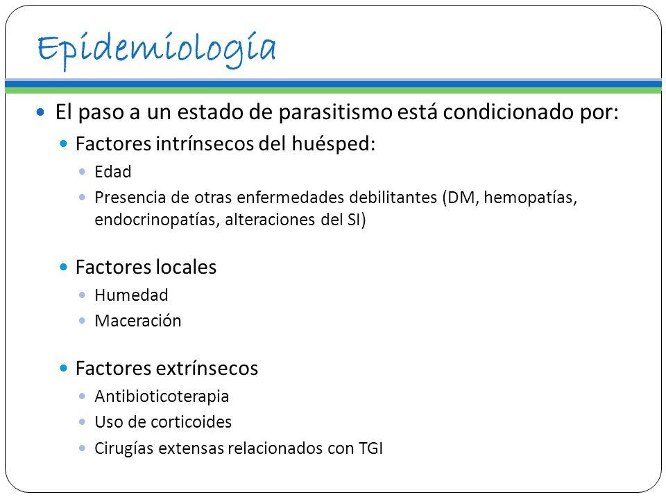 Epidemiología El paso a un estado de parasitismo está condicionado por: Factores intrínsecos del huésped: Edad Presencia de otras enfermedades debilit