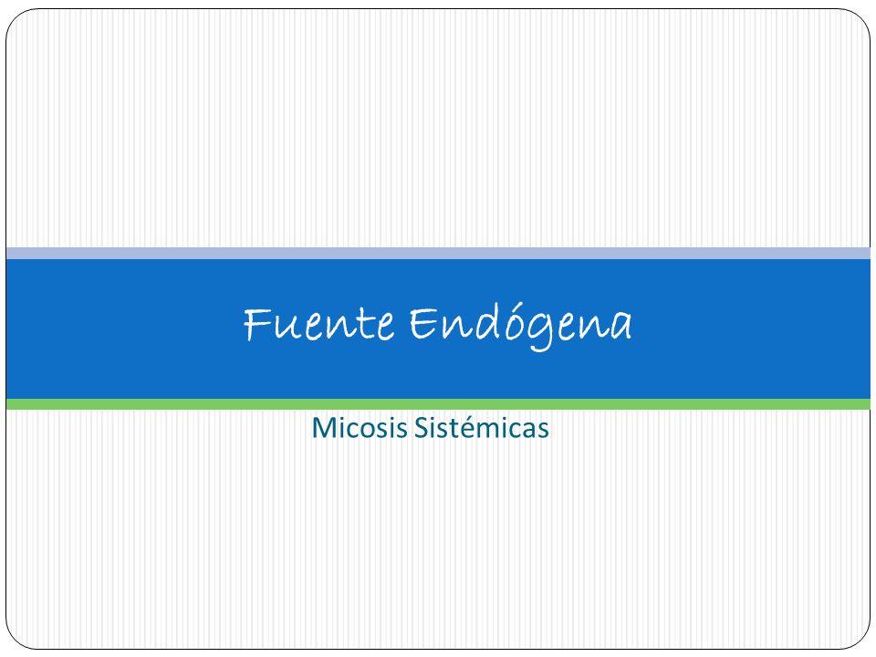 Micosis Sistémicas Fuente Endógena