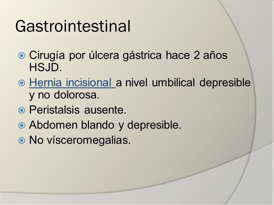 Gastrointestinal Cirugía por úlcera gástrica hace 2 años HSJD. Hernia incisional a nivel umbilical depresible y no dolorosa. Hernia incisional Perista
