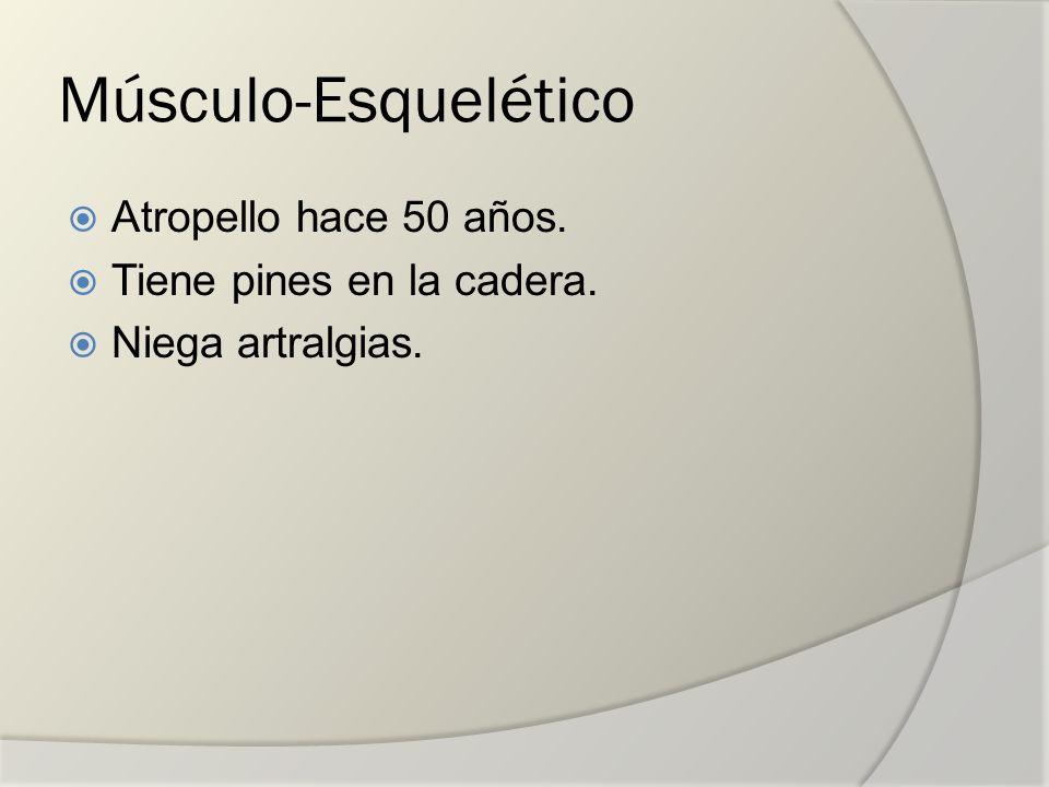 Músculo-Esquelético Atropello hace 50 años. Tiene pines en la cadera. Niega artralgias.