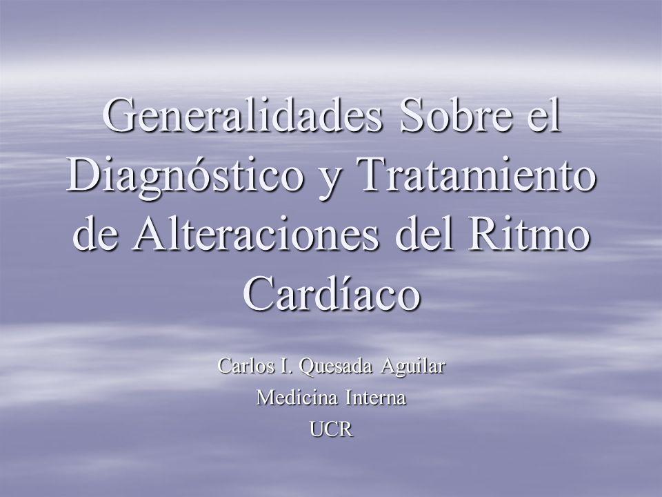 Generalidades Sobre el Diagnóstico y Tratamiento de Alteraciones del Ritmo Cardíaco Carlos I.