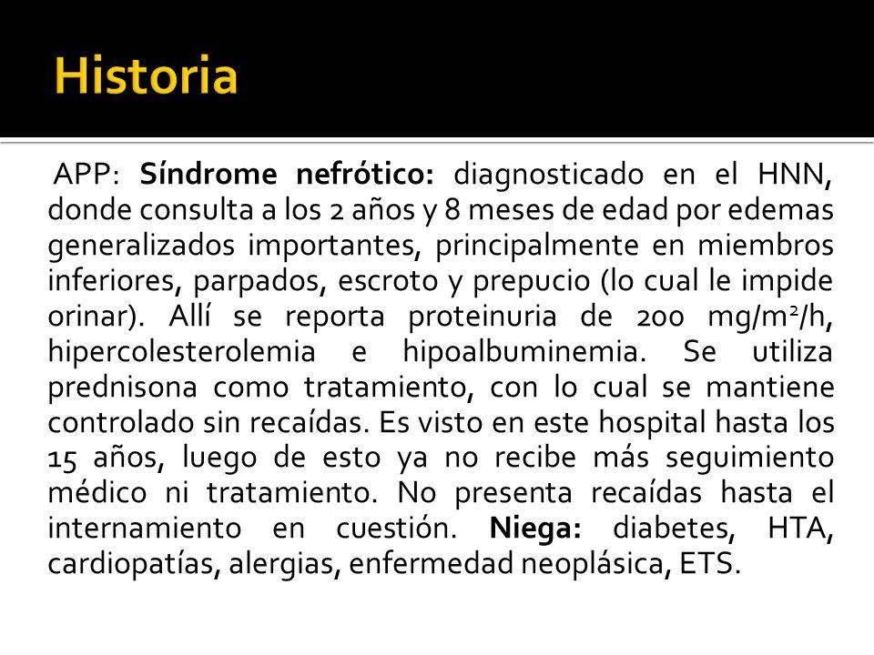 APP: Síndrome nefrótico: diagnosticado en el HNN, donde consulta a los 2 años y 8 meses de edad por edemas generalizados importantes, principalmente e