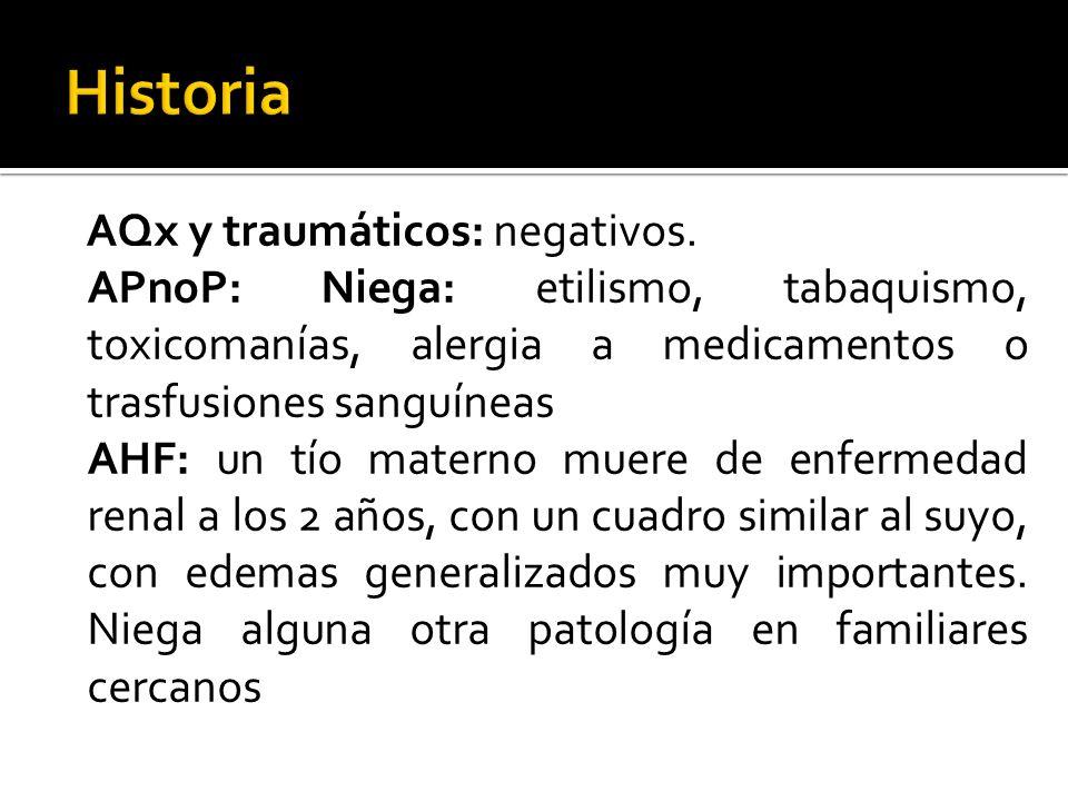 AQx y traumáticos: negativos. APnoP: Niega: etilismo, tabaquismo, toxicomanías, alergia a medicamentos o trasfusiones sanguíneas AHF: un tío materno m