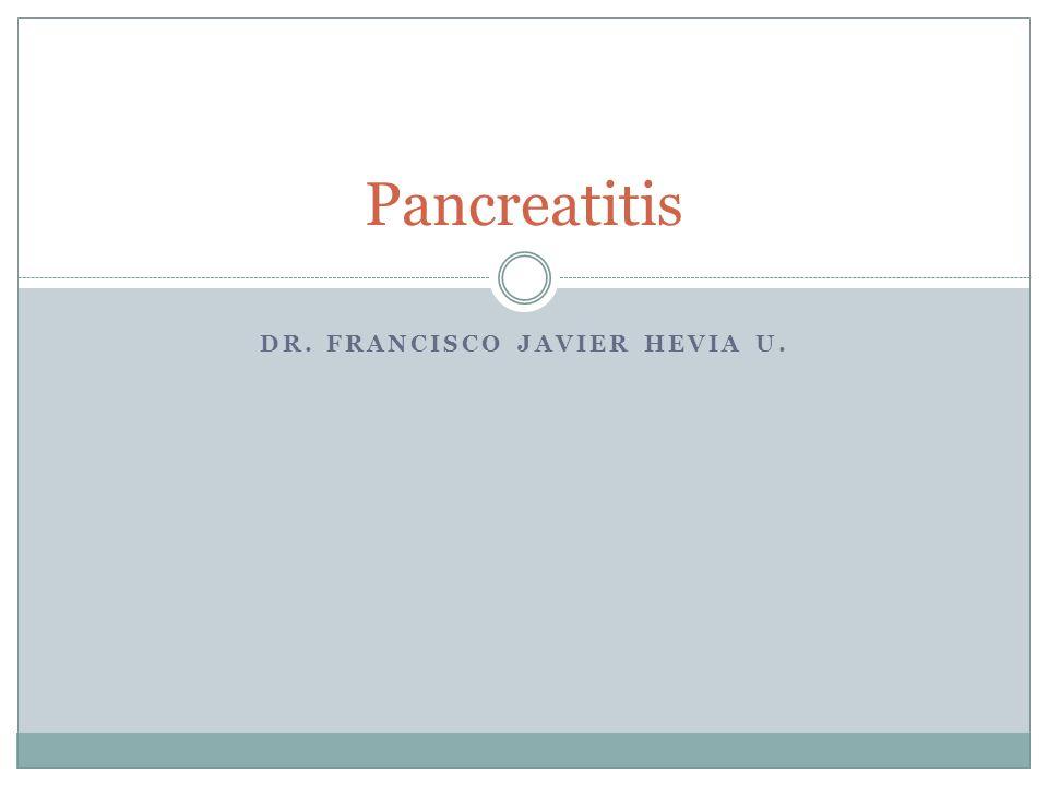DR. FRANCISCO JAVIER HEVIA U. Pancreatitis