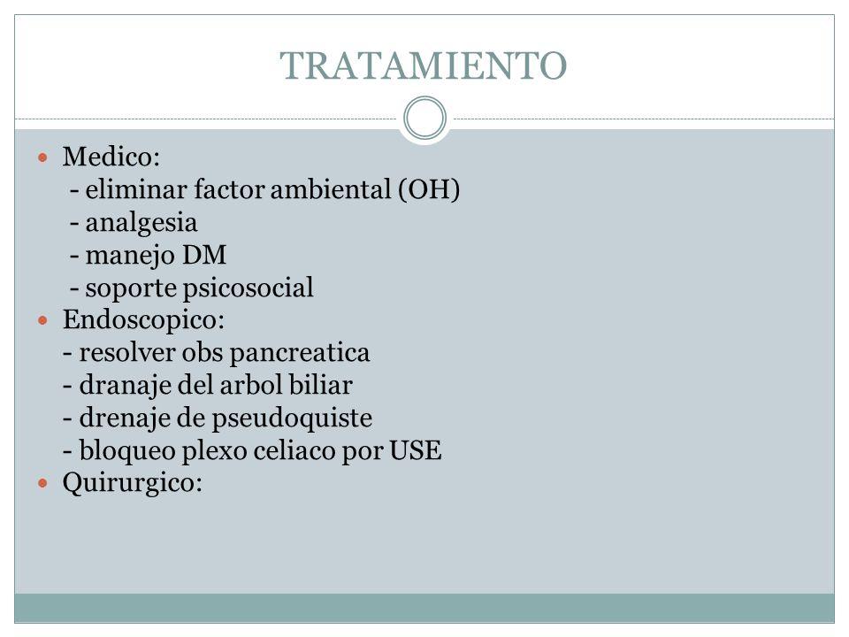 TRATAMIENTO Medico: - eliminar factor ambiental (OH) - analgesia - manejo DM - soporte psicosocial Endoscopico: - resolver obs pancreatica - dranaje d