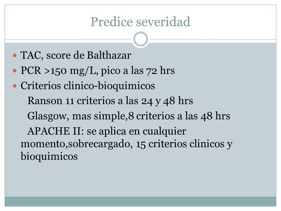 Predice severidad TAC, score de Balthazar PCR >150 mg/L, pico a las 72 hrs Criterios clinico-bioquimicos Ranson 11 criterios a las 24 y 48 hrs Glasgow