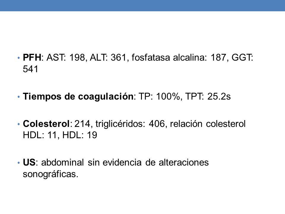 PFH: AST: 198, ALT: 361, fosfatasa alcalina: 187, GGT: 541 Tiempos de coagulación: TP: 100%, TPT: 25.2s Colesterol: 214, triglicéridos: 406, relación