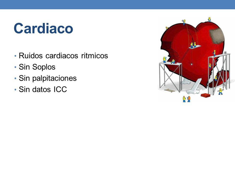 Cardiaco Ruidos cardiacos ritmicos Sin Soplos Sin palpitaciones Sin datos ICC