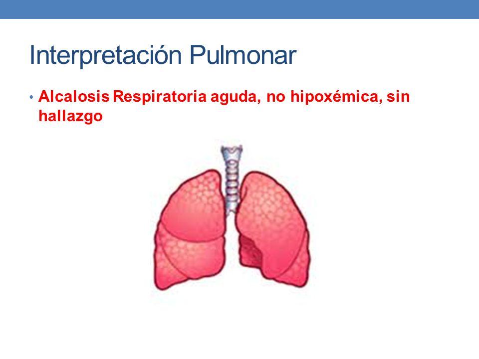 Interpretación Pulmonar Alcalosis Respiratoria aguda, no hipoxémica, sin hallazgo